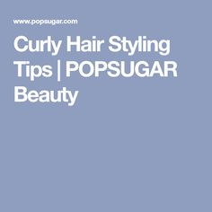 Curly Hair Styling Tips | POPSUGAR Beauty