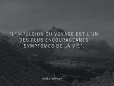 """""""L'impulsion du voyage est l'un des plus encourageants symptômes de la vie"""". Agnès Repplier Mots D'encouragement, Plus Belle Citation, Little Things Quotes, French Quotes, Phrases, Quote Of The Day, Travel Inspiration, Wise Words, Travel"""