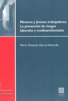 Menores y jóvenes trabajadores : la prevención de riesgos laborales y medioambientales / María Dolores García Valverde. - Granada : Comares, 2013