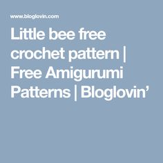 Little bee free crochet pattern | Free Amigurumi Patterns | Bloglovin'