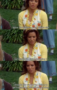 What's with all the gardening? ~ Desperate Housewives Quotes ~ Season 5, Episode 20: Rose's Turn #amusementphile
