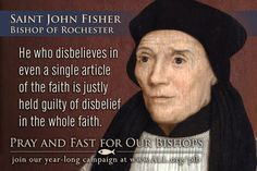Saint John Fisher, Bishop of Rochester #catholic He who disbelieves in even a single article of the faith is justly held guilty of disbelief in the whole #faith.