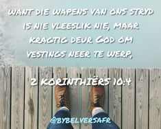 want die wapens van ons stryd is nie vleeslik nie Inspirational Qoutes, Afrikaans Quotes, Jesus Christ, Journaling, Om, Bible, Motivation, Words, Moving Quotes