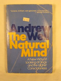 Andrew Weil The Natural Mind A New Way of Looking At Drugs Higher Consciousness #Textbook