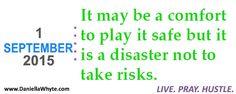 The Disaster of Avoiding Risks (Live. Pray. Hustle. 09/01/15) - http://daniellawhyte.com/the-disaster-of-avoiding-risks-live-pray-hustle-090115/ #liveprayhustle #TodayICan