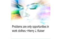 Empower Network - Tino's Daily Quote of the Day_11-10-2013 Problems are only opportunities in work clothes.~Henry J. Kaiser  #quotes #retweet #grp #thegrowrichproject
