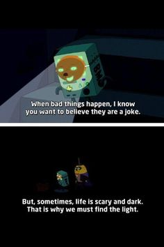 Adventure Time! Wise words from BMO.The only serious words bmo ever said ever