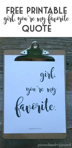 Free Girl, You're My Favorite quote comes in three sizes including 650x650 perfect for Instagram and FB! via @PINNED AND REPINNED