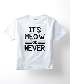 Look what I found on #zulily! White 'It's Meow Or Never' Tee - Toddler & Kids #zulilyfinds