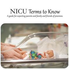 A basic guide to understanding the terminology of the NICU for new parents, family, and friends of a preemie or newborn baby.