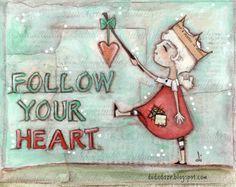 Original Mixed Media Painting by Diane Duda  Follow Your Heart - 2015 by DUDADAZE ©dianeduda/dudadaze