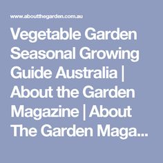 Vegetable Garden Seasonal Growing Guide Australia | About the Garden Magazine | About The Garden Magazine