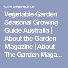 Vegetable Garden Seasonal Growing Guide Australia | About the Garden Magazine | About The Garden Magazine