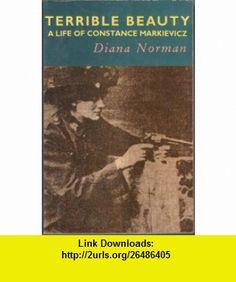 Terrible Beauty A Life of Constance Markievicz, 1868-1927 (9781853710070) Diana Norman , ISBN-10: 1853710075  , ISBN-13: 978-1853710070 ,  , tutorials , pdf , ebook , torrent , downloads , rapidshare , filesonic , hotfile , megaupload , fileserve