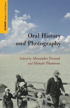 Oral History and Photography (Palgrave Studies in Oral History) History Of Photography, Photography Editing, Book Photography, Oral History, Historian, Paperback Books, Textbook, New Books, Study