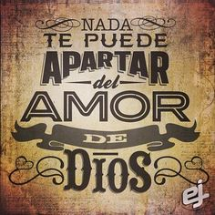 No me quiero apartar del amor de Dios y nada me puede apartar de su amor.