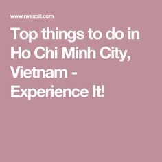 Top things to do in Ho Chi Minh City, Vietnam - Experience It!