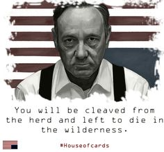 """Sadly, probably a very realistic portrayal of our """"honorable"""" leaders.   House of Cards"""