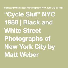 """Cycle Slut"" NYC 1988   Black and White Street Photographs of New York City by Matt Weber"