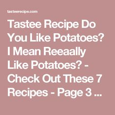 Tastee Recipe Do You Like Potatoes? I Mean Reeaally Like Potatoes? - Check Out These 7 Recipes - Page 3 of 15 - Tastee Recipe