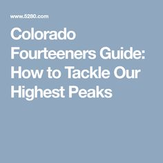 Colorado Fourteeners Guide: How to Tackle Our Highest Peaks