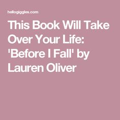 This Book Will Take Over Your Life: 'Before I Fall' by Lauren Oliver