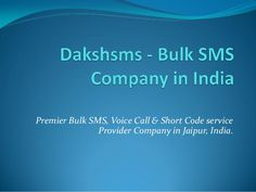 Best Bulk SMS Service Provider in Jaipur, india by Daksh SMS via slideshare