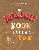 The Incredible Book Eating Boy by Oliver Jeffers- A humorous yet cautionary tale on moderating hunger whilst maintaining intellectual curiosity.