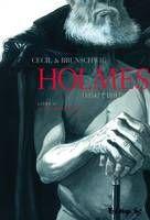 """""""Holmes"""" de Cecil et Brunschwig, Futuropolis. Tome 1, 2 et 3. Une BD... inachevée, de toute évidence... Il faut attendre la suite... Sherlock Holmes est mort et son inséparable ami, le Docteur Watson, enquête sur les circonstances de sa mort... Le dessin est joli, l'intrigue envoûtante et on veut la suite !!!"""