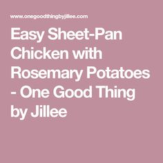 Easy Sheet-Pan Chicken with Rosemary Potatoes - One Good Thing by Jillee