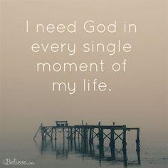I Need God Every Moment #inspirations