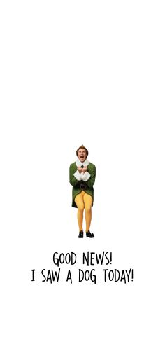 I Saw a Dog Today elf iPhone Wallpaper - Funny Animals Funny Christmas Wallpaper, Funny Phone Wallpaper, Holiday Wallpaper, Summer Wallpaper, Dog Wallpaper, Christmas Quotes, Christmas Humor, Elf Quotes, Elf Movie