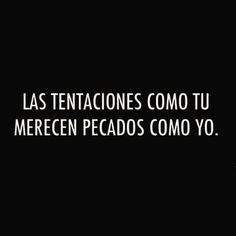 Temptations like you . deserve sins like me Me Quotes, Funny Quotes, Quotes En Espanol, Frases Tumblr, Love You, My Love, Spanish Quotes, Sentences, Favorite Quotes