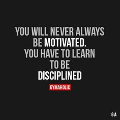 "gymaaholic: "" You Will Never Be Always Be Motivated You have to learn to be disciplined. http://www.gymaholic.co """