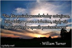 Ten, kto posiada wszechwładny entuzjazm... #Turner-William,  #Radość…