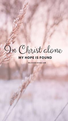 In Christ alone In Christ alone Eva Bauz evabauz Wallpaper In Christ alone my hope is found Free Mobile wallpaper background nbsp hellip backgrounds quote faith Godly Quotes, Bible Verses Quotes, Bible Scriptures, Faith Quotes, Jesus Bible, Short Bible Quotes, Christ Quotes, Short Verses, Heart Quotes