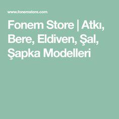 Fonem Store | Atkı, Bere, Eldiven, Şal, Şapka Modelleri