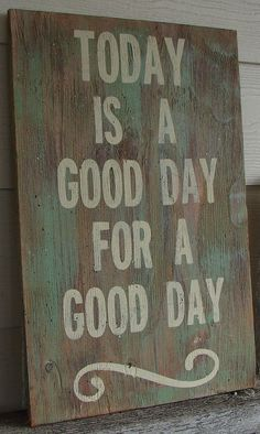 Today is a good day for a good day by GrammasSpareTime on Etsy