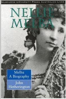Dame Nellie Melba biographer John Hetherington published 1993.