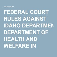 FEDERAL COURT RULES AGAINST IDAHO DEPARTMENT OF HEALTH AND WELFARE IN MEDICAID CLASS ACTION | The ACLU of Idaho