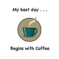 My best day begins with coffee...:)