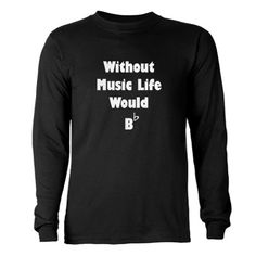 Music B Flat Long Sleeve Dark T-Shirt. These are our pep band shirts to a tee. Except ours are short sleeved and have our school on them. The funny part is people who are not in band actually think they are funny.