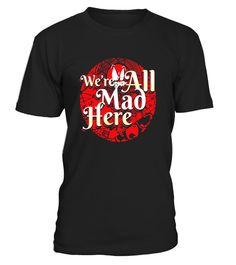 """# We're All Mad Here T-Shirt Alice Wonderland Graphic .  Special Offer, not available in shops      Comes in a variety of styles and colours      Buy yours now before it is too late!      Secured payment via Visa / Mastercard / Amex / PayPal      How to place an order            Choose the model from the drop-down menu      Click on """"Buy it now""""      Choose the size and the quantity      Add your delivery address and bank details      And that's it!      Tags: This we re all a little mad…"""