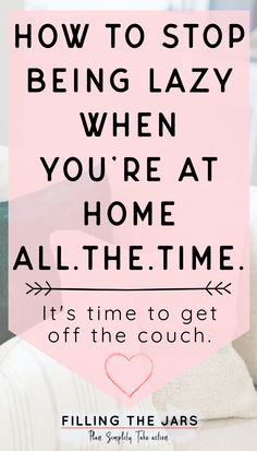 5 ideas for how to stop being lazy at home. Inspiration, tips, and motivation to get yourself off the couch and back to being a productive human again. How to feel productive when you find yourself at home for weeks or months at a time. #dailyroutines #motivation #intentionalliving #lazy How To Better Yourself, Finding Yourself, How To Overcome Laziness, Stop Being Lazy, Learning For Life, Organizing, Organization, Fall Cleaning, How To Stop Procrastinating