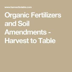 Organic Fertilizers and Soil Amendments - Harvest to Table