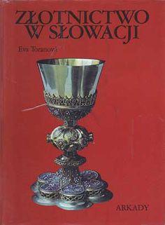 Złotnictwo w Słowacji, Eva Toranova, Arkady, 1985, http://www.antykwariat.nepo.pl/zlotnictwo-w-slowacji-eva-toranova-p-53.html