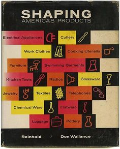 Don Wallance: SHAPING AMERICA'S PRODUCTS. New York: Reinhold Publishing Corp., 1956.