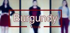 Burgundy Vibes | LookBook