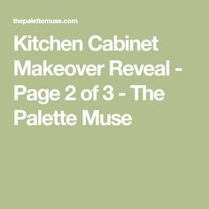 Kitchen Cabinet Makeover Reveal - Page 2 of 3 - The Palette Muse