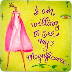 I am willing to see my magnificence.
